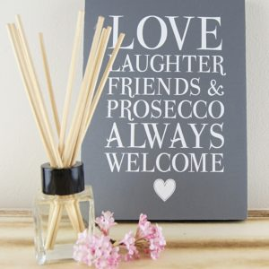 Quote Sign- Love, Laughter, Friends and Prosecco Always Welcome with fragrance diffuser
